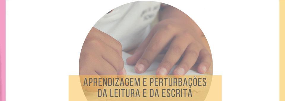Aprendizagem e Perturbações da Leitura e da Escrita
